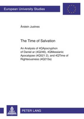 The Time of Salvation: An Analysis of 4QApocryphon of Daniel ar (4Q246), 4QMessianic Apocalypse (4Q521 2), and 4QTime of Righteousness (4Q215a) - Europaeische Hochschulschriften / European University Studies / Publications Universitaires Europeennes 893 (Paperback)