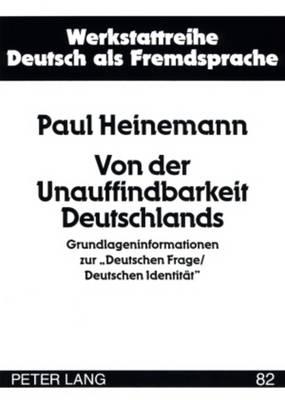 """Von Der Unauffindbarkeit Deutschlands: Grundlageninformationen Zur """"deutschen Frage/Deutschen Identitaet"""" - Werkstattreihe Deutsch ALS Fremdsprache 82 (Paperback)"""