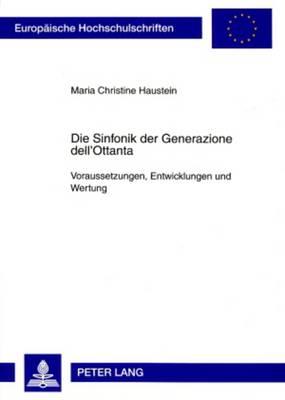 Die Sinfonik Der Generazione Dell'ottanta: Voraussetzungen, Entwicklungen Und Wertung - Europaische Hochschulschriften: Reihe 36, Musikwissenschaft 254 (Paperback)