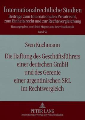 Die Haftung Des Geschaeftsfuehrers Einer Deutschen Gmbh Und Des Gerente Einer Argentinischen Srl Im Rechtsvergleich - Internationalrechtliche Studien 52 (Paperback)