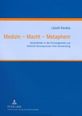 Medizin - Macht - Metaphern: Sprachbilder in Der Humangenetik Und Ethische Konsequenzen Ihrer Verwendung - Klinische Ethik. Biomedizin in Forschung Und Praxis / Clinic 2 (Hardback)