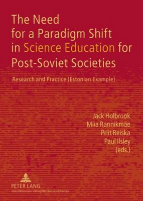 The Need for a Paradigm Shift in Science Education for Post-Soviet Societies: Research and Practice (Estonian Example) (Hardback)