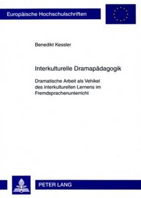 Interkulturelle Dramapaedagogik: Dramatische Arbeit ALS Vehikel Des Interkulturellen Lernens Im Fremdsprachenunterricht - Europaeische Hochschulschriften / European University Studie 976 (Paperback)