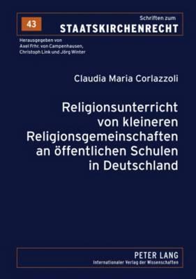 Religionsunterricht Von Kleineren Religionsgemeinschaften an Oeffentlichen Schulen in Deutschland - Schriften Zum Staatskirchenrecht 43 (Paperback)