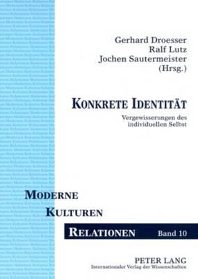 Konkrete Identitaet: Vergewisserungen Des Individuellen Selbst - Moderne - Kulturen - Relationen 10 (Paperback)