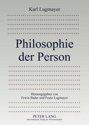 Philosophie Der Person: Herausgegeben Von Erwin Bader Und Franz Lugmayer (Paperback)