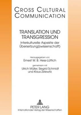 Translation Und Transgression: Interkulturelle Aspekte Der Uebersetzung(swissenschaft)- Redaktion: Michaela Auer - Cross-Cultural Communication 13 (Paperback)