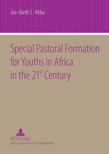 Special Pastoral Formation for Youths in Africa in the 21 st Century: The Nigerian Perspective- With extra Focus on the Socio-anthropological, Ethical, Theological, Psychological and Societal Problems of Today's Youngsters (Paperback)