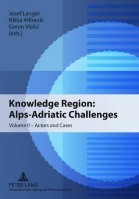 Knowledge Region: Alps-Adriatic Challenges: Volume II - Actors and Cases (Paperback)