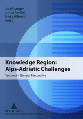 Knowledge Region: Alps-Adriatic Challenges: Volume I - General Perspective (Paperback)