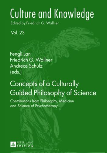 Concepts of a Culturally Guided Philosophy of Science: Contributions from Philosophy, Medicine and Science of Psychotherapy - Culture and Knowledge 23 (Hardback)