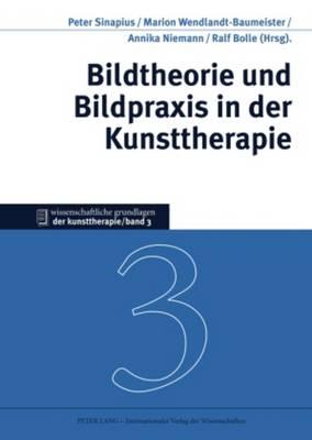 Bildtheorie Und Bildpraxis in Der Kunsttherapie - Wissenschaftliche Grundlagen Der Kunsttherapie 3 (Hardback)