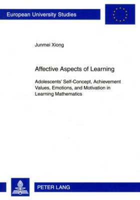 Affective Aspects of Learning: Adolescents' Self-Concept, Achievement Values, Emotions, and Motivation in Learning Mathematics - Europaeische Hochschulschriften / European University Studies / Publications Universitaires Europeennes 759 (Paperback)