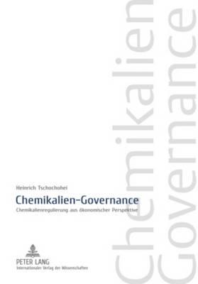 Chemikalien-Governance: Chemikalienregulierung Aus Oekonomischer Perspektive (Hardback)