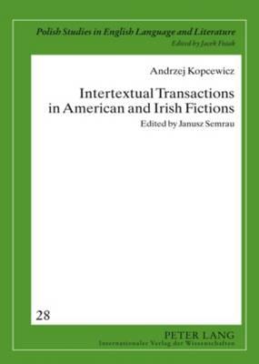 Intertextual Transactions in American and Irish Fictions: Edited by Janusz Semrau - Polish Studies in English Language & Literature 28 (Hardback)