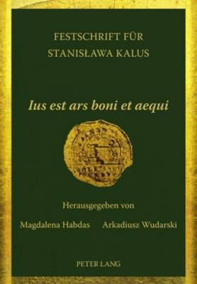 """""""Ius est ars boni et aequi"""": Festschrift fuer Stanislawa Kalus- (Hardback)"""