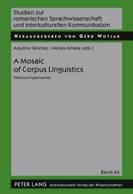 A Mosaic of Corpus Linguistics: Selected Approaches - Studien Zur Romanischen Sprachwissenschaft Und Interkulturellen Kommunikation 66 (Hardback)