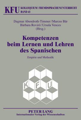Kompetenzen Beim Lernen Und Lehren Des Spanischen: Empirie Und Methodik - Kolloquium Fremdsprachenunterricht 41 (Hardback)