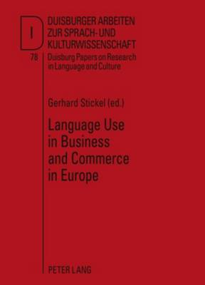 Language Use in Business and Commerce in Europe: Contributions to the Annual Conference 2008 of EFNIL in Lisbon - Duisburger Arbeiten zur Sprach- und Kulturwissenschaft 78 (Hardback)