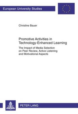 Promotive Activities in Technology-Enhanced Learning: The Impact of Media Selection on Peer Review, Active Listening and Motivational Aspects - Europaeische Hochschulschriften / European University Studies / Publications Universitaires Europeennes 3359 (Paperback)