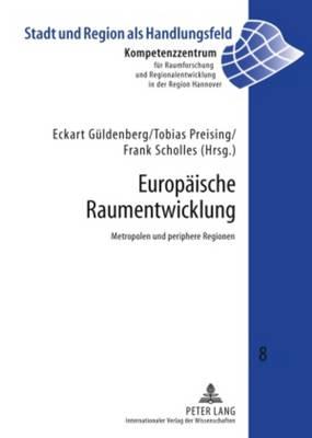 Europaeische Raumentwicklung: Metropolen Und Periphere Regionen - Stadt Und Region ALS Handlungsfeld 8 (Hardback)