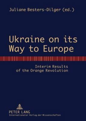 Ukraine on its Way to Europe: Interim Results of the Orange Revolution (Hardback)