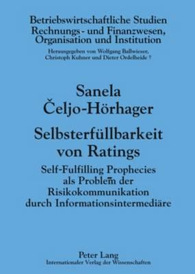Selbsterfuellbarkeit Von Ratings: Self-Fulfilling Prophecies ALS Problem Der Risikokommunikation Durch Informationsintermediaere - Betriebswirtschaftliche Studien 84 (Hardback)