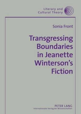 Transgressing Boundaries in Jeanette Winterson's Fiction - Literary & Cultural Theory 31 (Hardback)