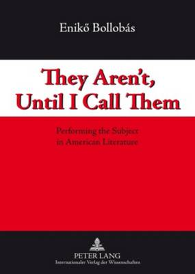 They Aren't, Until I Call Them: Performing the Subject in American Literature (Paperback)