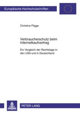 Verbraucherschutz Beim Internetkaufvertrag: Ein Vergleich Der Rechtslage in Den USA Und in Deutschland - Europaeische Hochschulschriften / European University Studie 4867 (Paperback)