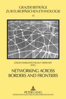 Networking across Borders and Frontiers: Demarcation and Connectedness in European Culture and Society - Grazer Beitraege zur Europaeischen Ethnologie 14 (Hardback)
