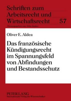 Das Franzoesische Kuendigungsrecht Im Spannungsfeld Von Abfindungen Und Bestandsschutz - Schriften Zum Arbeitsrecht Und Wirtschaftsrecht 57 (Hardback)