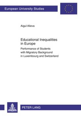 Educational Inequalities in Europe: Performance of Students with Migratory Background in Luxembourg and Switzerland - Europaeische Hochschulschriften / European University Studies / Publications Universitaires Europeennes 440 (Paperback)