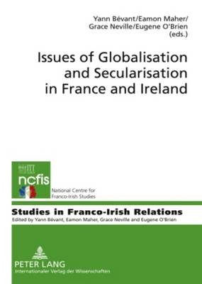 Issues of Globalisation and Secularisation in France and Ireland - Studies in Franco-Irish Relations 3 (Hardback)