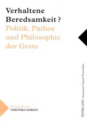 Verhaltene Beredsamkeit? - Politik, Pathos Und Philosophie Der Geste: Unter Mitarbeit Von Katharina Polster, Michael Wehren Und Hilke Werner (Paperback)