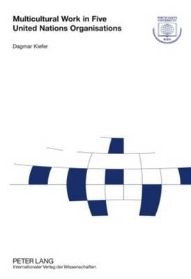 Multicultural Work in Five United Nations Organisations: An Austrian Perspective - Forschungsergebnisse der Wirtschaftsuniversitaet Wien 35 (Hardback)
