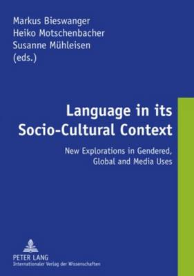 Language in its Socio-Cultural Context: New Explorations in Gendered, Global and Media Uses (Paperback)