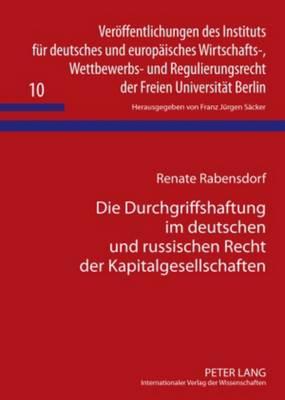 Die Durchgriffshaftung Im Deutschen Und Russischen Recht Der Kapitalgesellschaften: Eine Rechtsvergleichende Untersuchung - Veroeffentlichungen Des Instituts Fuer Deutsches Und Europae 10 (Hardback)