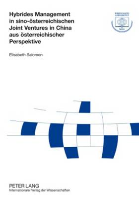 Hybrides Management in Sino-Oesterreichischen Joint Ventures in China Aus Oesterreichischer Perspektive - Forschungsergebnisse Der Wirtschaftsuniversitaet Wien 30 (Paperback)