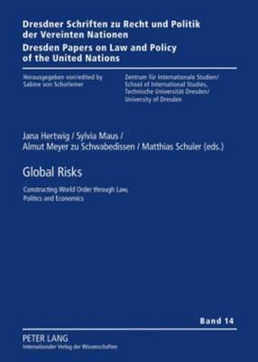 Global Risks: Constructing World Order through Law, Politics and Economics - Dresdner Schriften zu Recht und Politik der Vereinten Nationen / Dresden Papers on Law and Policy of the United Nations 14 (Hardback)
