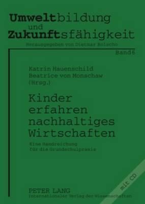 Kinder Erfahren Nachhaltiges Wirtschaften: Eine Handreichung Fuer Die Grundschulpraxis - Umweltbildung Und Zukunftsfaehigkeit 6 (Paperback)