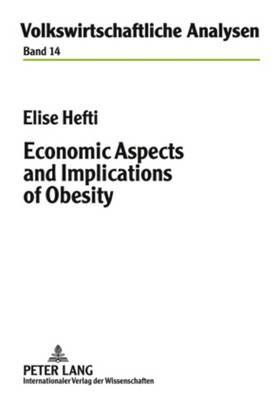 Economic Aspects and Implications of Obesity - Volkswirtschaftliche Analysen 14 (Hardback)