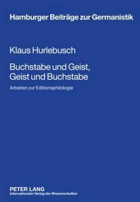 Buchstabe Und Geist, Geist Und Buchstabe: Arbeiten Zur Editionsphilologie - Hamburger Beitrage Zur Germanistik 50 (Hardback)