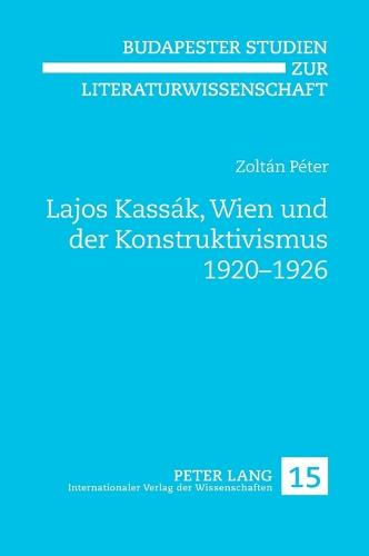 Lajos Kassaak, Wien Und Der Konstruktivismus 1920-1926 (Hardback)