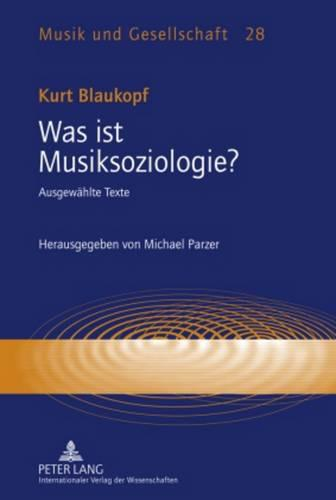 Was Ist Musiksoziologie?: Ausgewaehlte Texte- Herausgegeben Von Michael Parzer - Musik Und Gesellschaft 28 (Hardback)