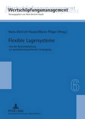 Flexible Lagersysteme: Von Der Bestandshaltung Zur Produktionssynchronen Versorgung - Wertschoepfungsmanagement / Value-Added Management 6 (Hardback)