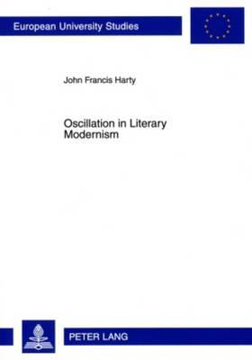 Oscillation in Literary Modernism - Europaeische Hochschulschriften / European University Studies / Publications Universitaires Europeennes 451 (Paperback)