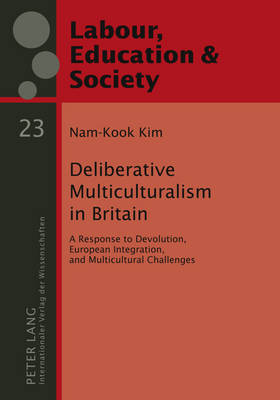 Deliberative Multiculturalism in Britain: A Response to Devolution, European Integration, and Multicultural Challenges - Arbeit, Bildung und Gesellschaft / Labour, Education and Society 23 (Hardback)