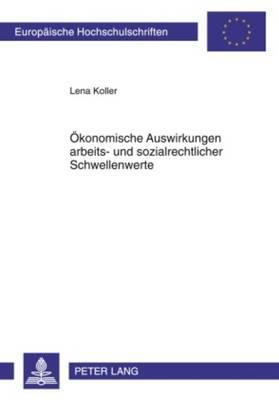 Oekonomische Auswirkungen Arbeits- Und Sozialrechtlicher Schwellenwerte - Europaeische Hochschulschriften / European University Studie 3352 (Paperback)