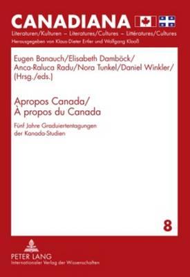 Apropos Canada / A propos du Canada: Fuenf Jahre Graduiertentagungen der Kanada-Studien - Canadiana 8 (Hardback)
